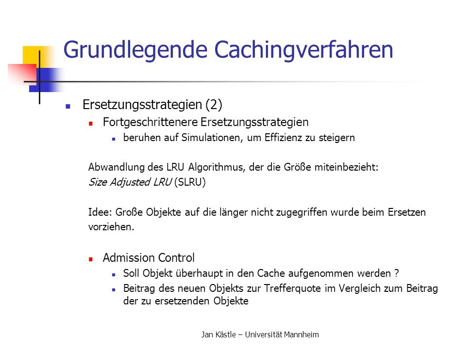 Jan Kästle – Universität Mannheim Grundlegende Cachingverfahren Ersetzungsstrategien (2) Fortgeschrittenere Ersetzungsstrategien beruhen auf Simulatio