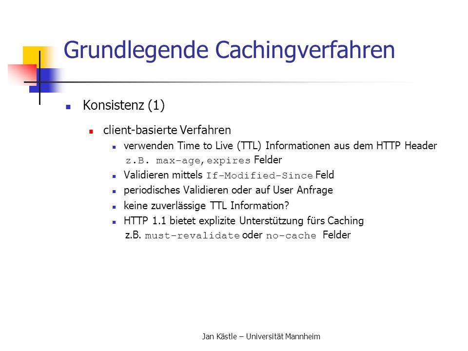 Jan Kästle – Universität Mannheim Grundlegende Cachingverfahren Konsistenz (2) server-basierte Ansätze Callback Promise Bei Abfrage eines Objekts vom Webserver erhält der Client ein Callback Promise.