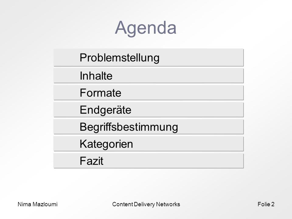 Content Delivery NetworksFolie 2 Agenda Problemstellung Formate Begriffsbestimmung Kategorien Fazit Endgeräte Inhalte