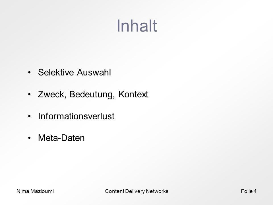 Nima MazloumiContent Delivery NetworksFolie 4 Inhalt Selektive Auswahl Zweck, Bedeutung, Kontext Informationsverlust Meta-Daten