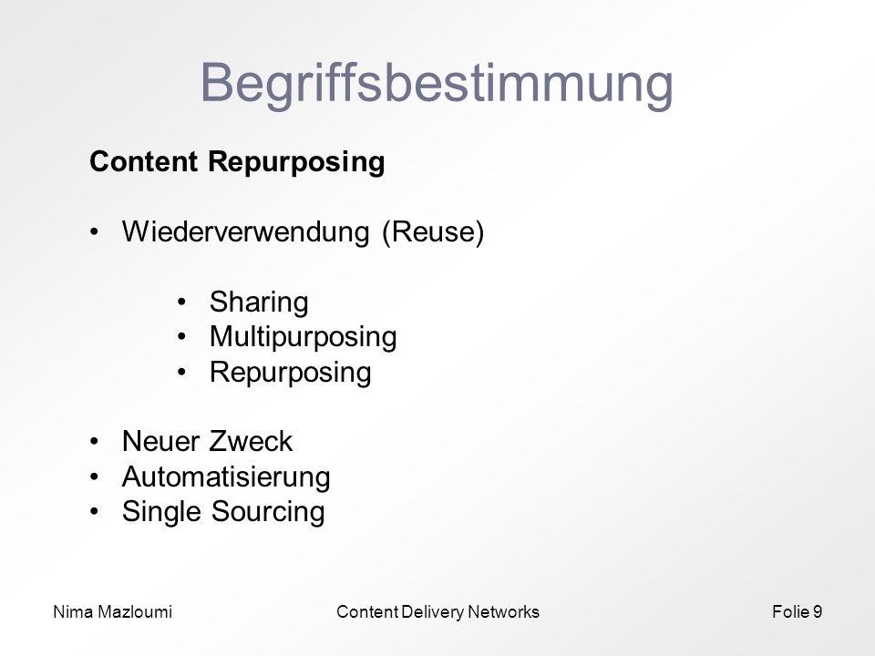 Nima MazloumiContent Delivery NetworksFolie 9 Begriffsbestimmung Content Repurposing Wiederverwendung (Reuse) Sharing Multipurposing Repurposing Neuer Zweck Automatisierung Single Sourcing