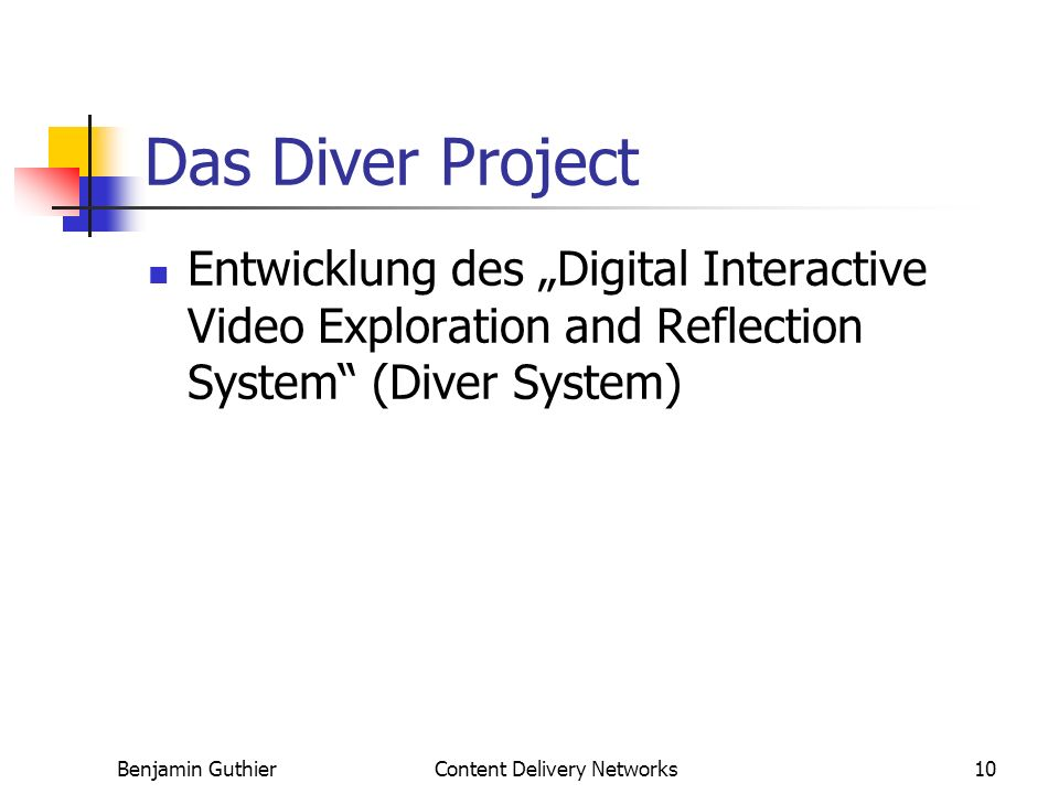 Benjamin GuthierContent Delivery Networks10 Das Diver Project Entwicklung des Digital Interactive Video Exploration and Reflection System (Diver Syste