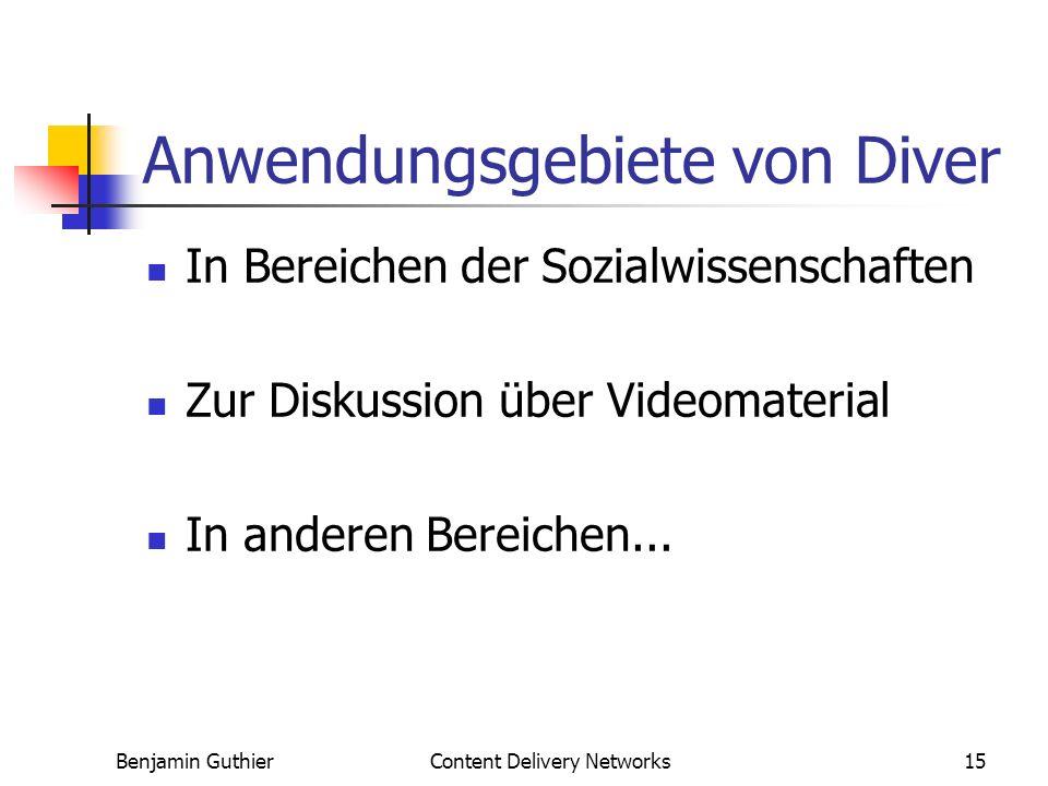 Benjamin GuthierContent Delivery Networks15 Anwendungsgebiete von Diver In Bereichen der Sozialwissenschaften Zur Diskussion über Videomaterial In anderen Bereichen...