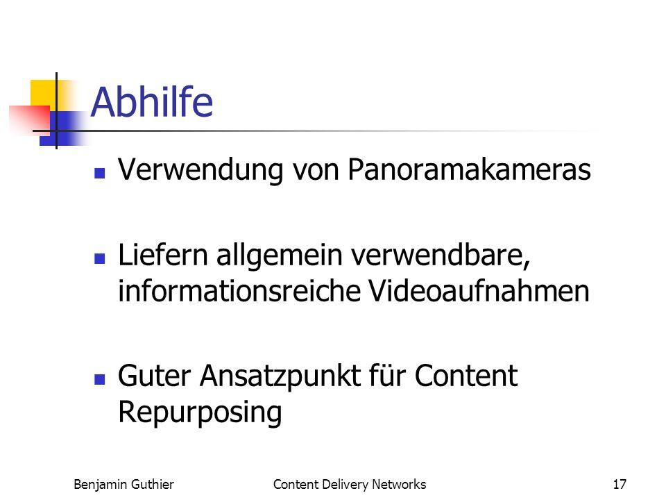 Benjamin GuthierContent Delivery Networks17 Abhilfe Verwendung von Panoramakameras Liefern allgemein verwendbare, informationsreiche Videoaufnahmen Guter Ansatzpunkt für Content Repurposing