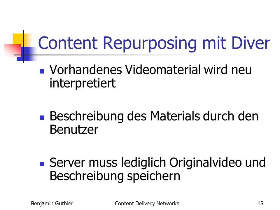 Benjamin GuthierContent Delivery Networks18 Content Repurposing mit Diver Vorhandenes Videomaterial wird neu interpretiert Beschreibung des Materials durch den Benutzer Server muss lediglich Originalvideo und Beschreibung speichern