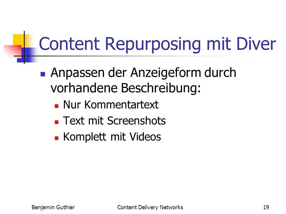 Benjamin GuthierContent Delivery Networks19 Content Repurposing mit Diver Anpassen der Anzeigeform durch vorhandene Beschreibung: Nur Kommentartext Text mit Screenshots Komplett mit Videos