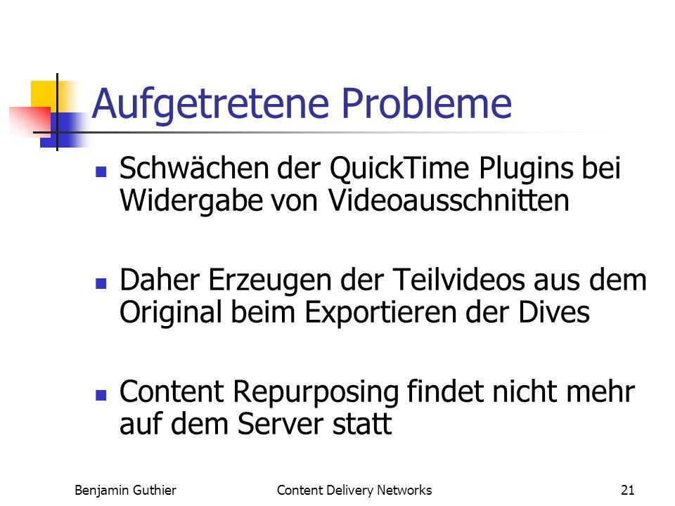 Benjamin GuthierContent Delivery Networks21 Aufgetretene Probleme Schwächen der QuickTime Plugins bei Widergabe von Videoausschnitten Daher Erzeugen der Teilvideos aus dem Original beim Exportieren der Dives Content Repurposing findet nicht mehr auf dem Server statt