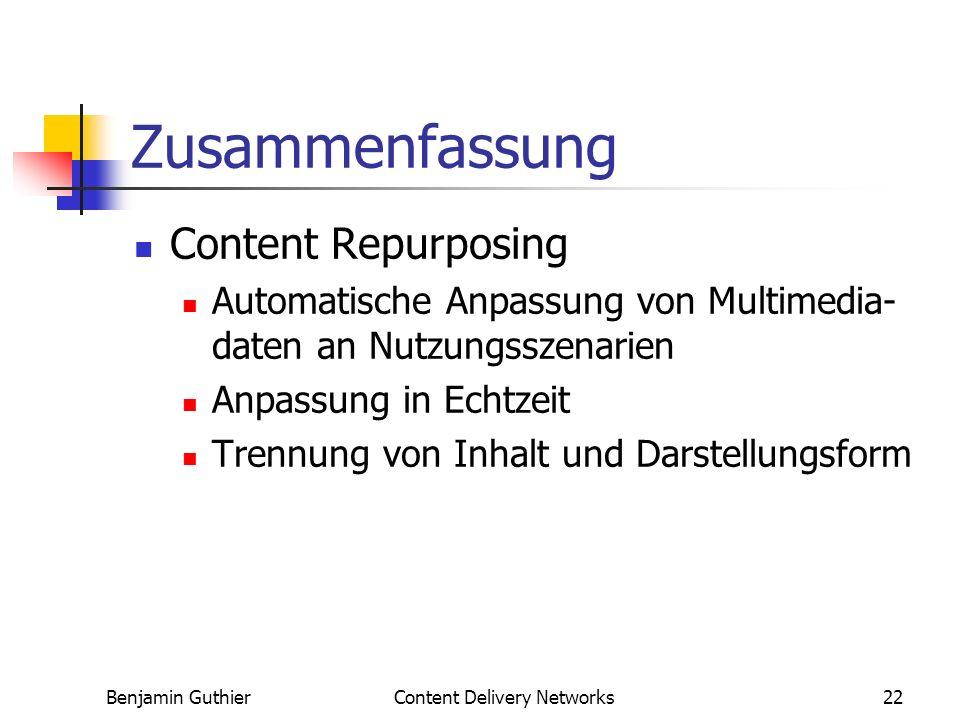 Benjamin GuthierContent Delivery Networks22 Zusammenfassung Content Repurposing Automatische Anpassung von Multimedia- daten an Nutzungsszenarien Anpassung in Echtzeit Trennung von Inhalt und Darstellungsform
