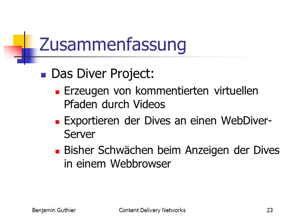 Benjamin GuthierContent Delivery Networks23 Zusammenfassung Das Diver Project: Erzeugen von kommentierten virtuellen Pfaden durch Videos Exportieren der Dives an einen WebDiver- Server Bisher Schwächen beim Anzeigen der Dives in einem Webbrowser
