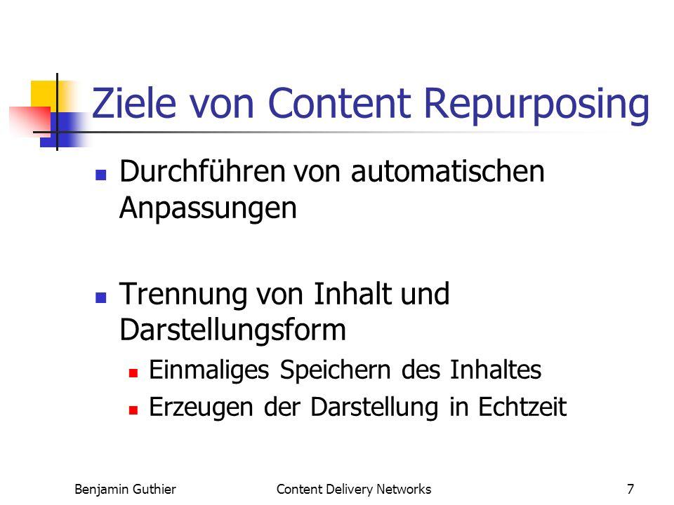 Benjamin GuthierContent Delivery Networks7 Ziele von Content Repurposing Durchführen von automatischen Anpassungen Trennung von Inhalt und Darstellungsform Einmaliges Speichern des Inhaltes Erzeugen der Darstellung in Echtzeit