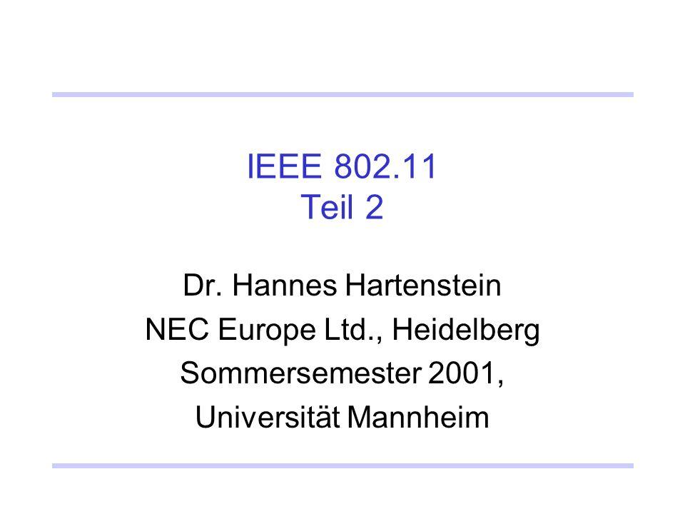 IEEE 802.11 Teil 2 Dr. Hannes Hartenstein NEC Europe Ltd., Heidelberg Sommersemester 2001, Universität Mannheim