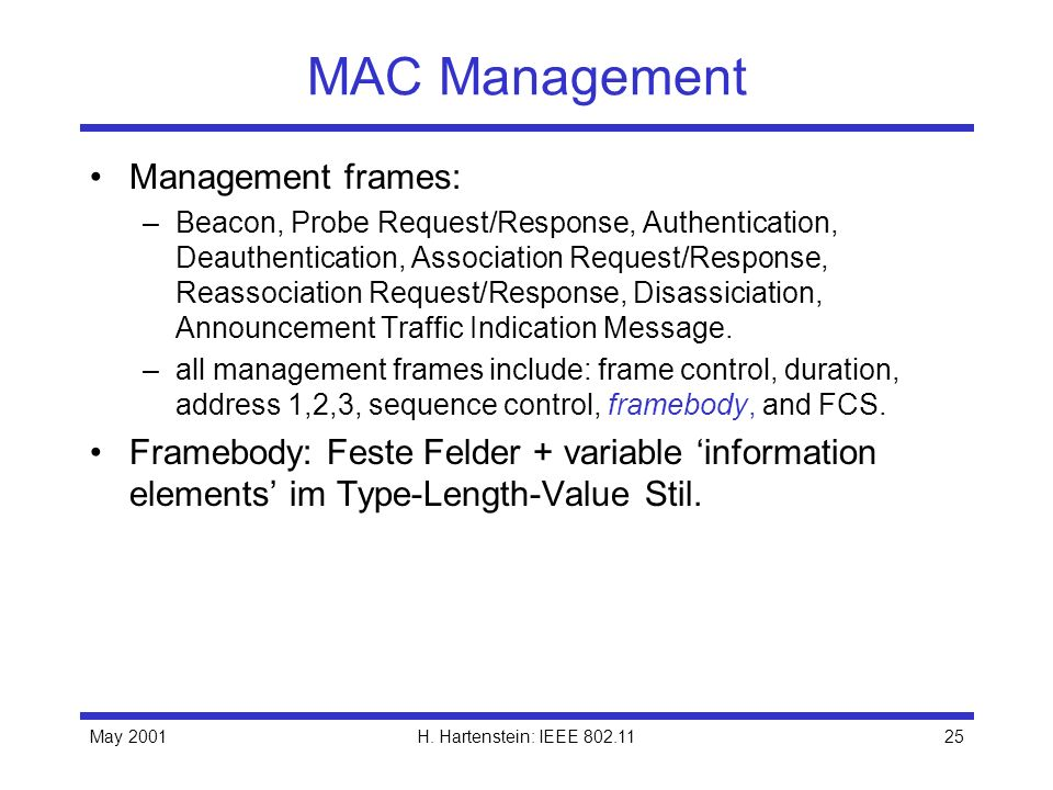 May 2001H. Hartenstein: IEEE 802.1125 MAC Management Management frames: –Beacon, Probe Request/Response, Authentication, Deauthentication, Association