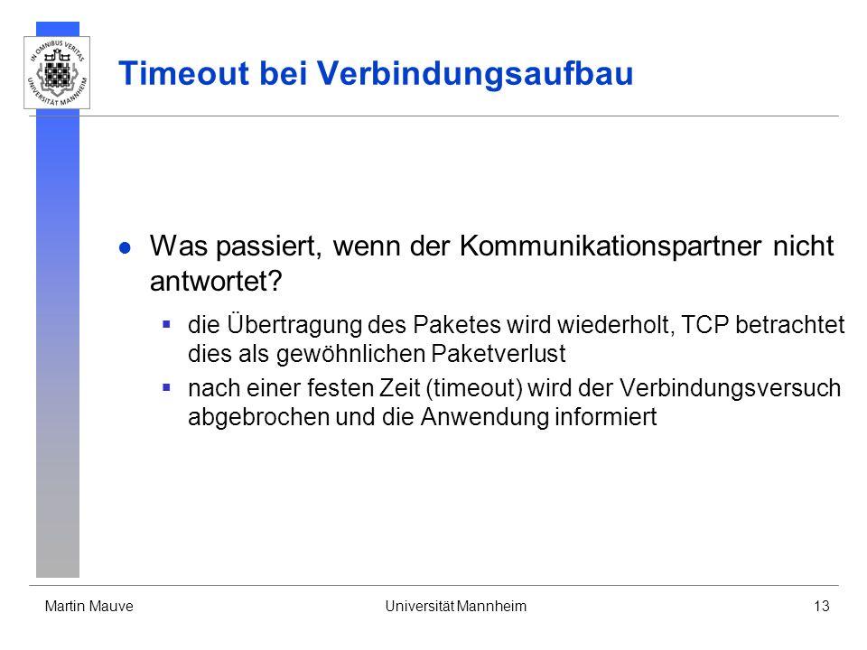 Martin MauveUniversität Mannheim13 Timeout bei Verbindungsaufbau Was passiert, wenn der Kommunikationspartner nicht antwortet? die Übertragung des Pak