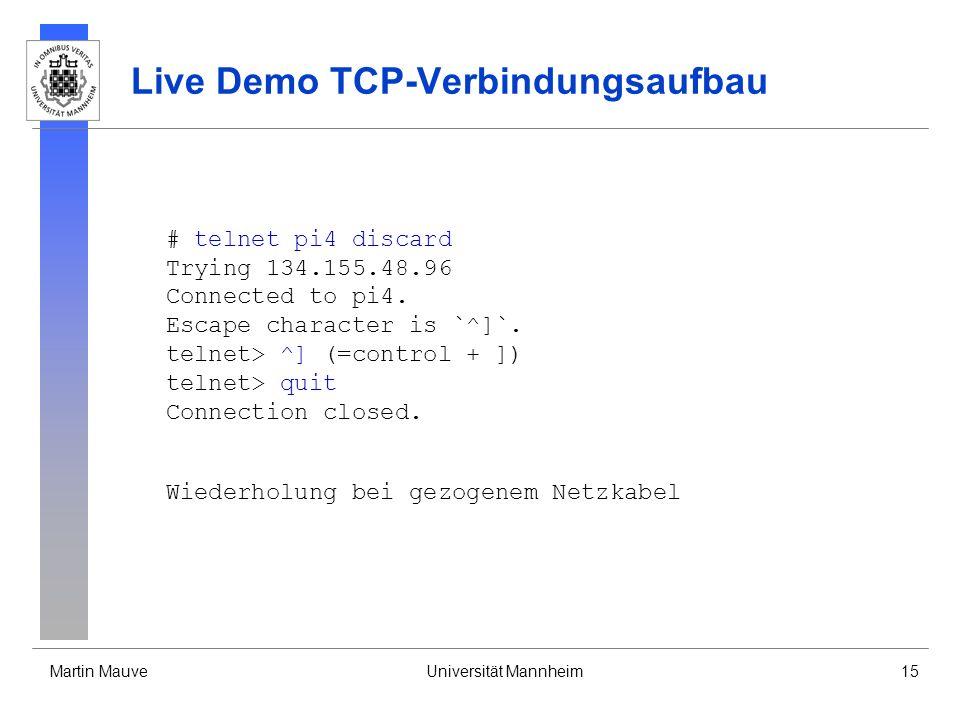 Martin MauveUniversität Mannheim15 Live Demo TCP-Verbindungsaufbau # telnet pi4 discard Trying 134.155.48.96 Connected to pi4.