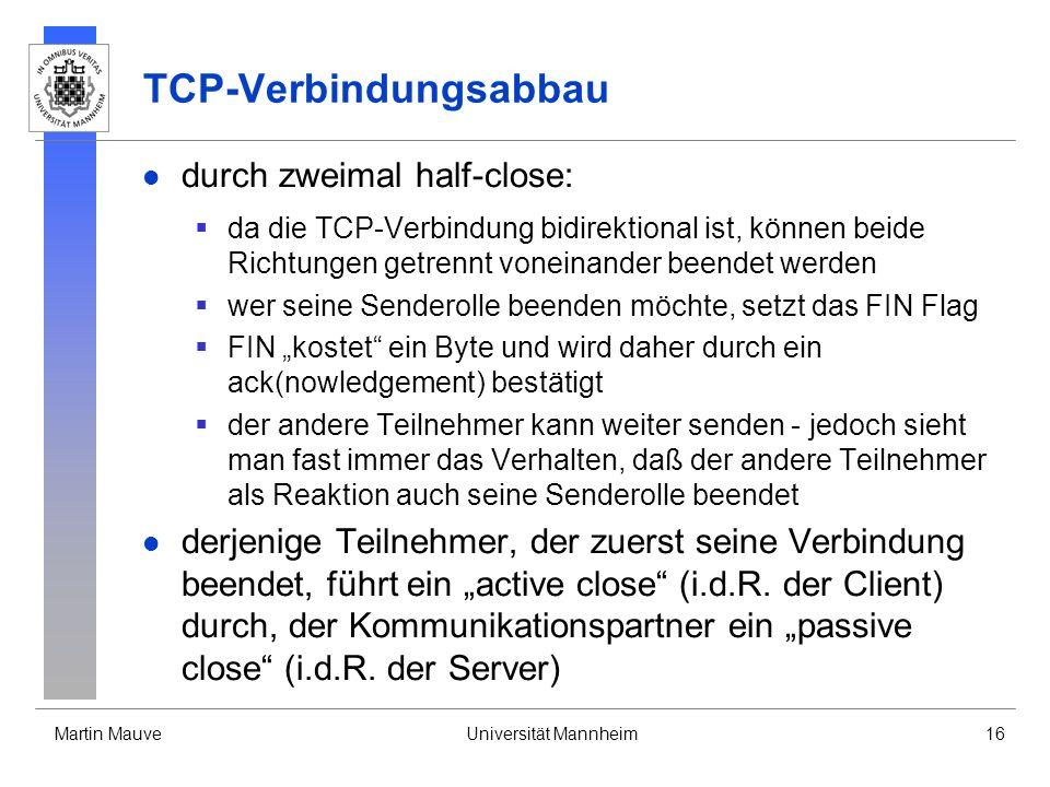 Martin MauveUniversität Mannheim16 TCP-Verbindungsabbau durch zweimal half-close: da die TCP-Verbindung bidirektional ist, können beide Richtungen get