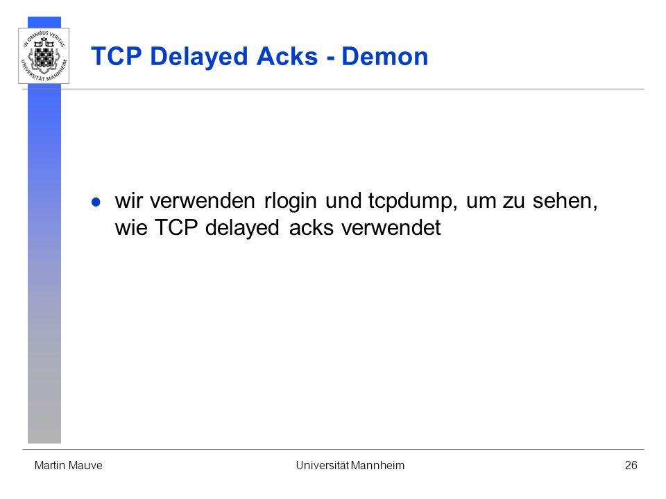 Martin MauveUniversität Mannheim26 TCP Delayed Acks - Demon wir verwenden rlogin und tcpdump, um zu sehen, wie TCP delayed acks verwendet