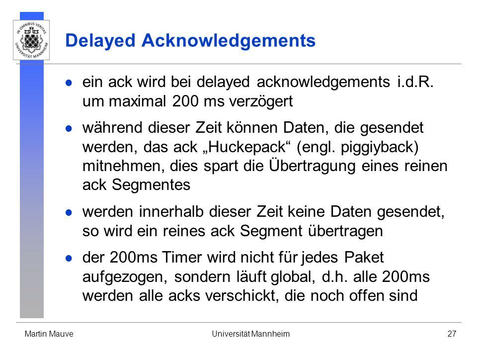 Martin MauveUniversität Mannheim27 Delayed Acknowledgements ein ack wird bei delayed acknowledgements i.d.R. um maximal 200 ms verzögert während diese