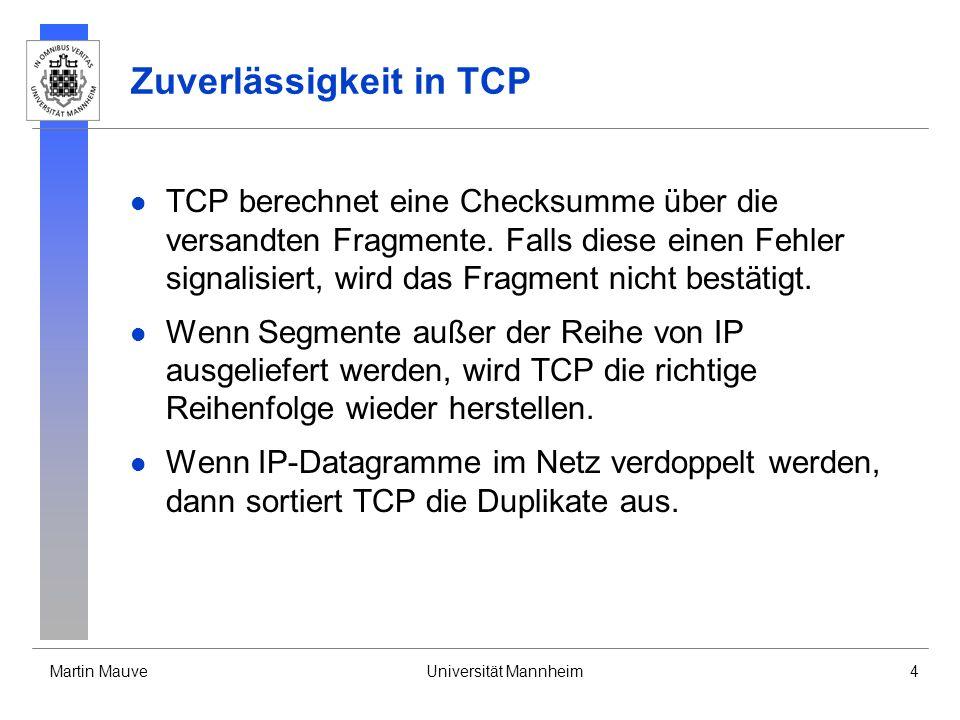 Martin MauveUniversität Mannheim4 Zuverlässigkeit in TCP TCP berechnet eine Checksumme über die versandten Fragmente. Falls diese einen Fehler signali