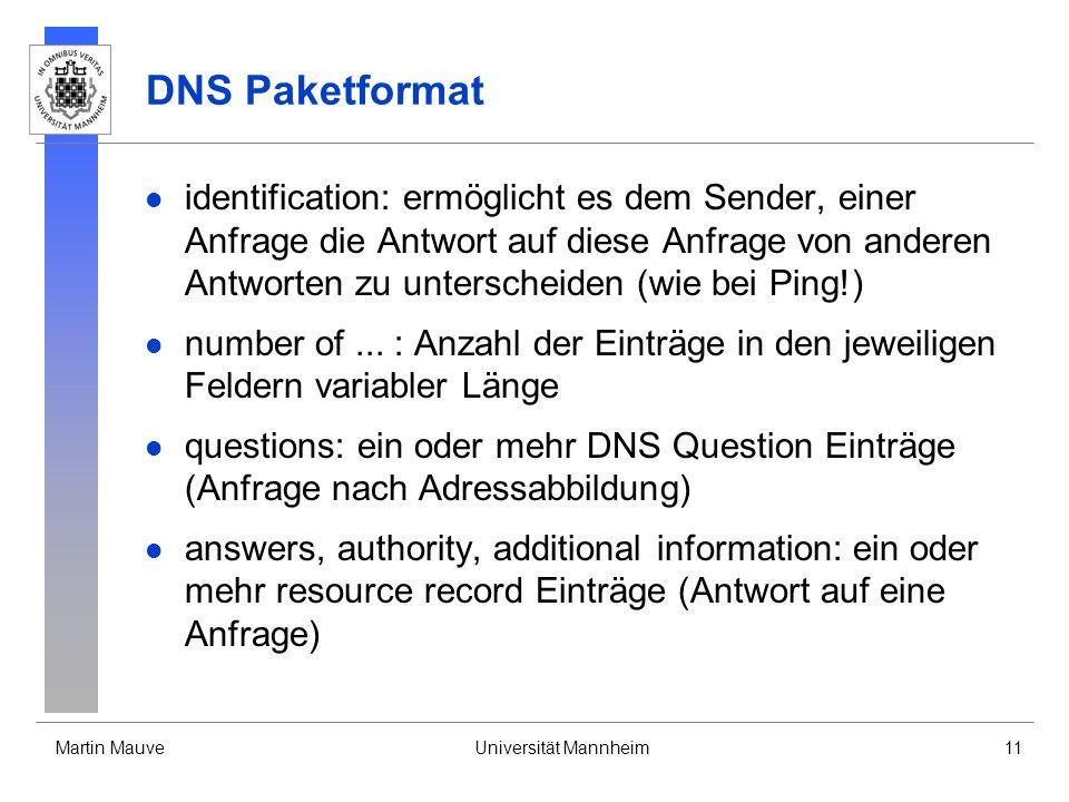 Martin MauveUniversität Mannheim11 DNS Paketformat identification: ermöglicht es dem Sender, einer Anfrage die Antwort auf diese Anfrage von anderen A