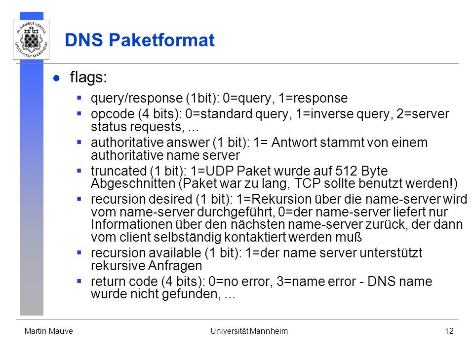 Martin MauveUniversität Mannheim12 DNS Paketformat flags: query/response (1bit): 0=query, 1=response opcode (4 bits): 0=standard query, 1=inverse quer
