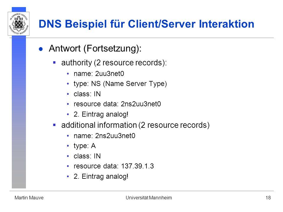 Martin MauveUniversität Mannheim18 DNS Beispiel für Client/Server Interaktion Antwort (Fortsetzung): authority (2 resource records): name: 2uu3net0 ty