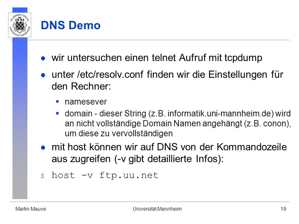 Martin MauveUniversität Mannheim19 DNS Demo wir untersuchen einen telnet Aufruf mit tcpdump unter /etc/resolv.conf finden wir die Einstellungen für de