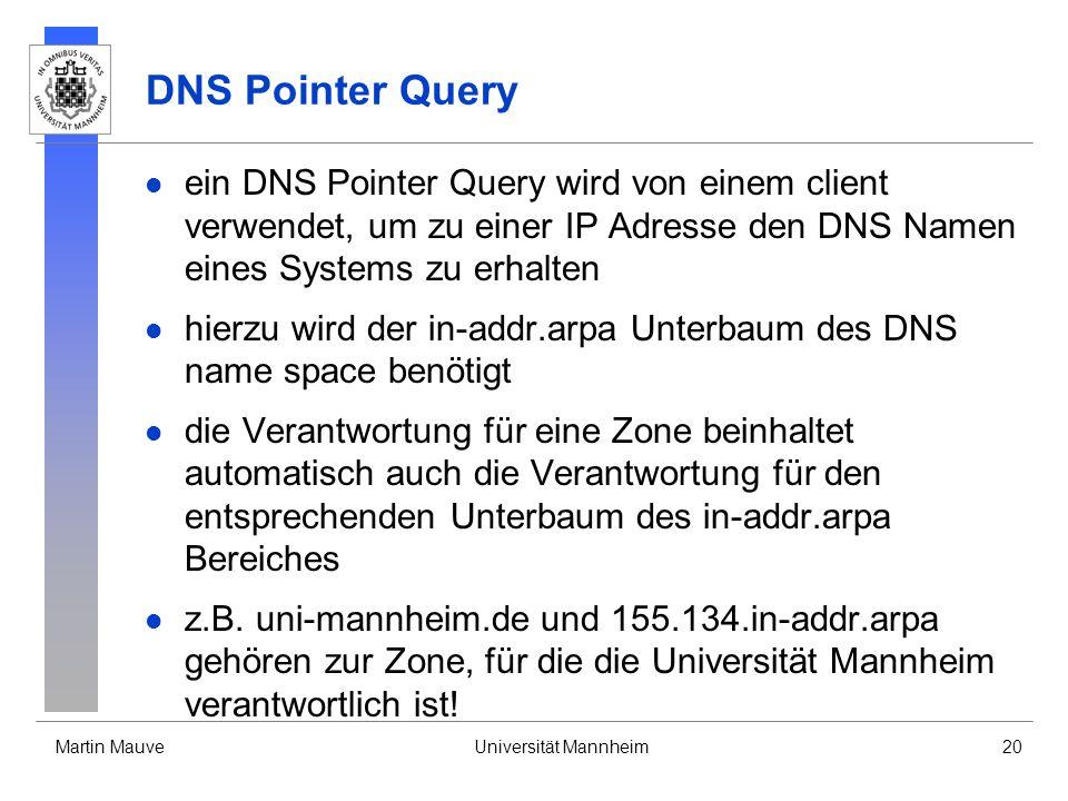 Martin MauveUniversität Mannheim20 DNS Pointer Query ein DNS Pointer Query wird von einem client verwendet, um zu einer IP Adresse den DNS Namen eines