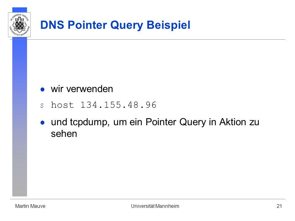 Martin MauveUniversität Mannheim21 DNS Pointer Query Beispiel wir verwenden $ host 134.155.48.96 und tcpdump, um ein Pointer Query in Aktion zu sehen