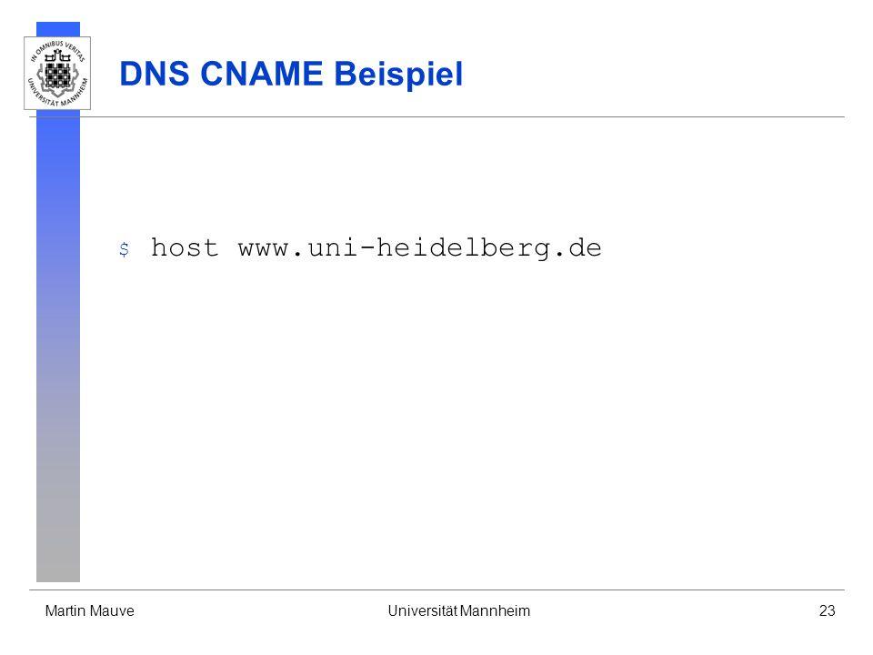 Martin MauveUniversität Mannheim23 DNS CNAME Beispiel $ host www.uni-heidelberg.de
