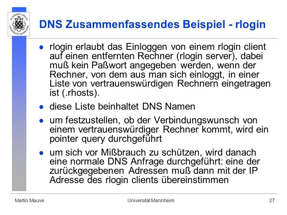 Martin MauveUniversität Mannheim27 DNS Zusammenfassendes Beispiel - rlogin rlogin erlaubt das Einloggen von einem rlogin client auf einen entfernten R