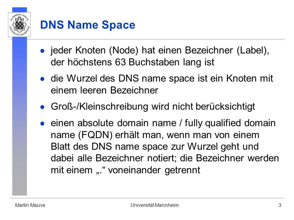 Martin MauveUniversität Mannheim3 DNS Name Space jeder Knoten (Node) hat einen Bezeichner (Label), der höchstens 63 Buchstaben lang ist die Wurzel des
