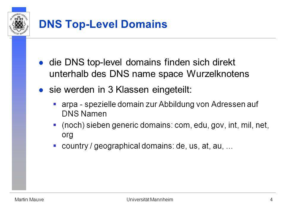 Martin MauveUniversität Mannheim4 DNS Top-Level Domains die DNS top-level domains finden sich direkt unterhalb des DNS name space Wurzelknotens sie we