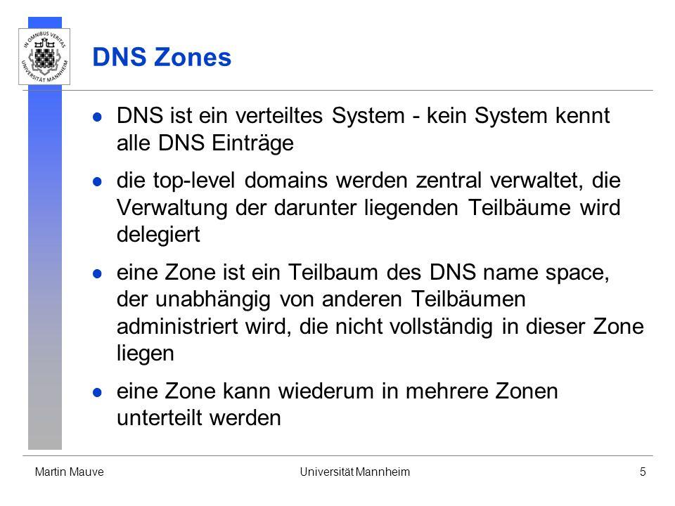 Martin MauveUniversität Mannheim5 DNS Zones DNS ist ein verteiltes System - kein System kennt alle DNS Einträge die top-level domains werden zentral v