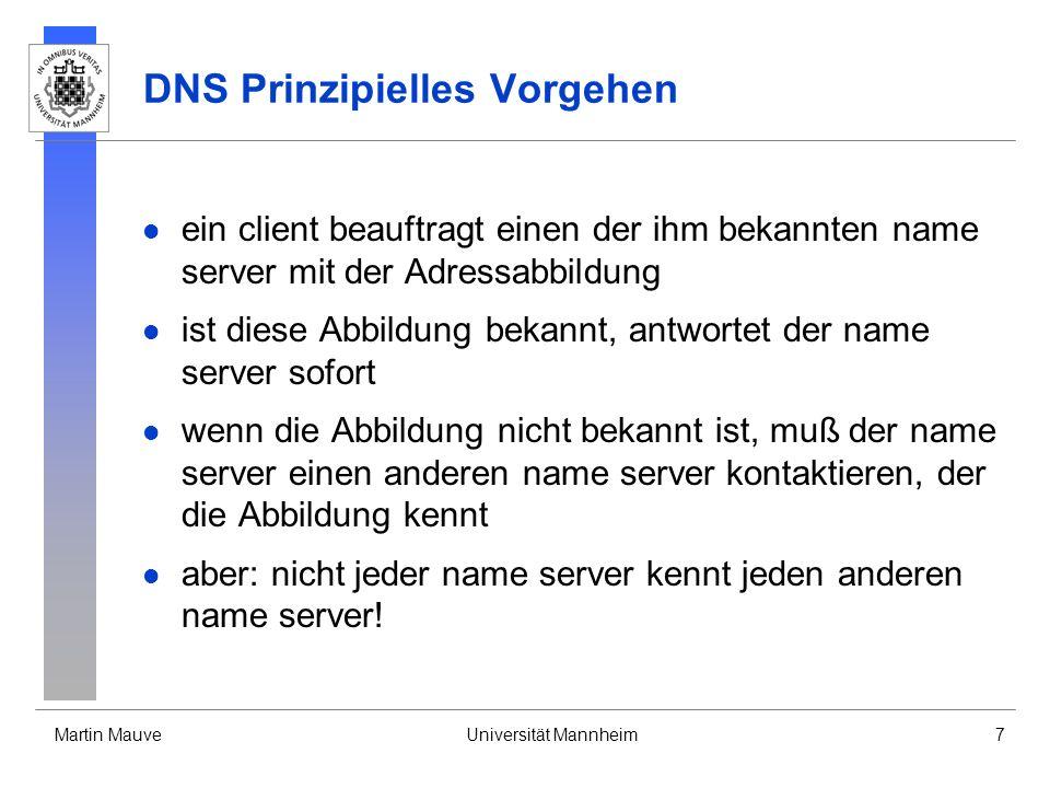 Martin MauveUniversität Mannheim7 DNS Prinzipielles Vorgehen ein client beauftragt einen der ihm bekannten name server mit der Adressabbildung ist die