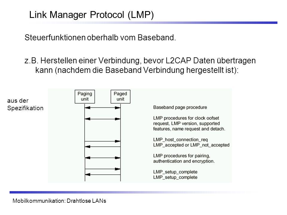 Mobilkommunikation: Drahtlose LANs Link Manager Protocol (LMP) Steuerfunktionen oberhalb vom Baseband.