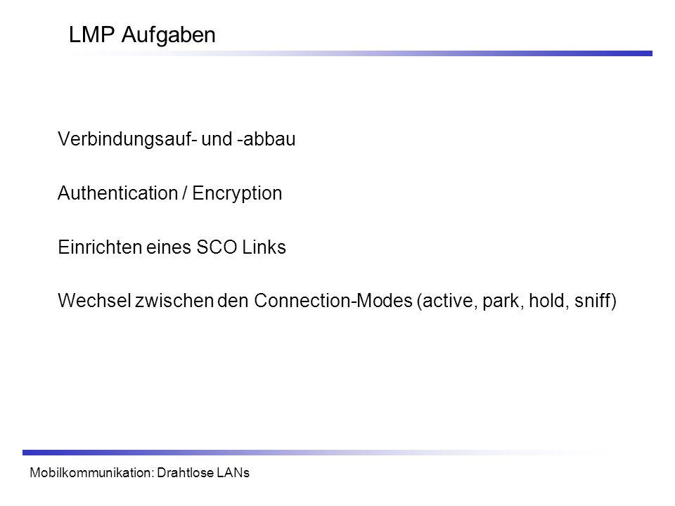 Mobilkommunikation: Drahtlose LANs LMP Aufgaben Verbindungsauf- und -abbau Authentication / Encryption Einrichten eines SCO Links Wechsel zwischen den Connection-Modes (active, park, hold, sniff)
