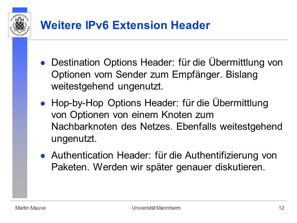 Martin MauveUniversität Mannheim12 Weitere IPv6 Extension Header Destination Options Header: für die Übermittlung von Optionen vom Sender zum Empfänge