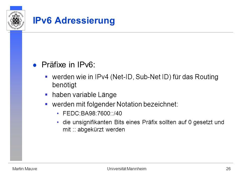 Martin MauveUniversität Mannheim26 IPv6 Adressierung Präfixe in IPv6: werden wie in IPv4 (Net-ID, Sub-Net ID) für das Routing benötigt haben variable