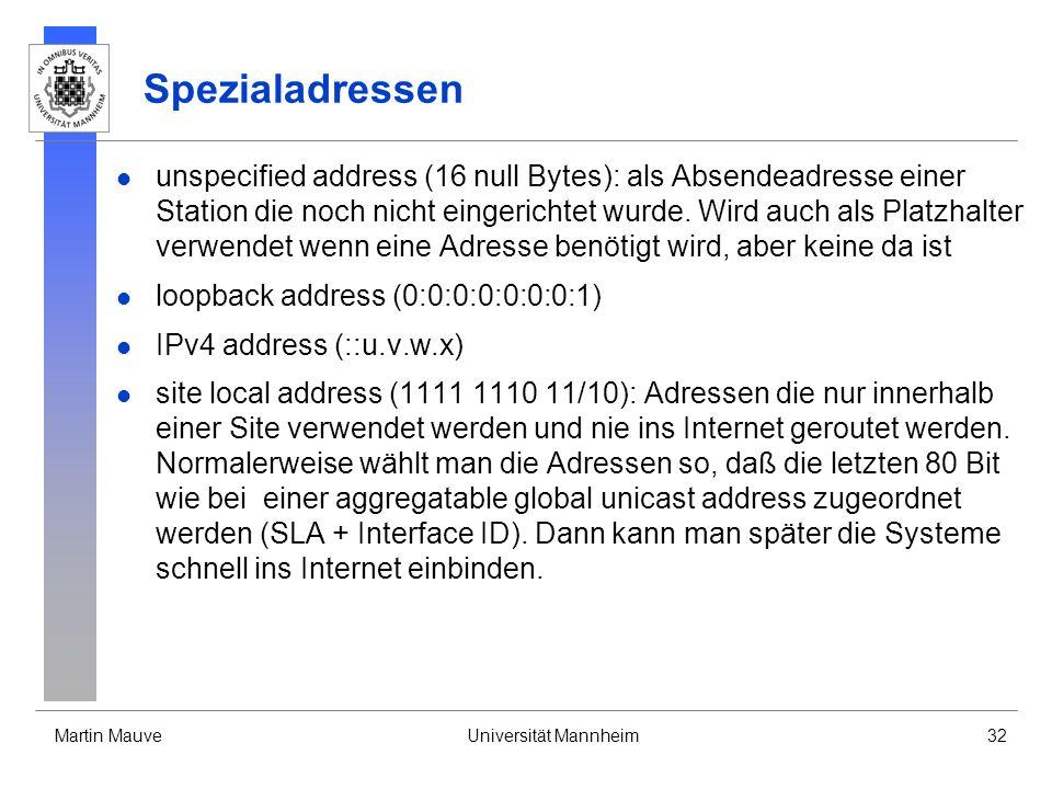 Martin MauveUniversität Mannheim32 Spezialadressen unspecified address (16 null Bytes): als Absendeadresse einer Station die noch nicht eingerichtet w