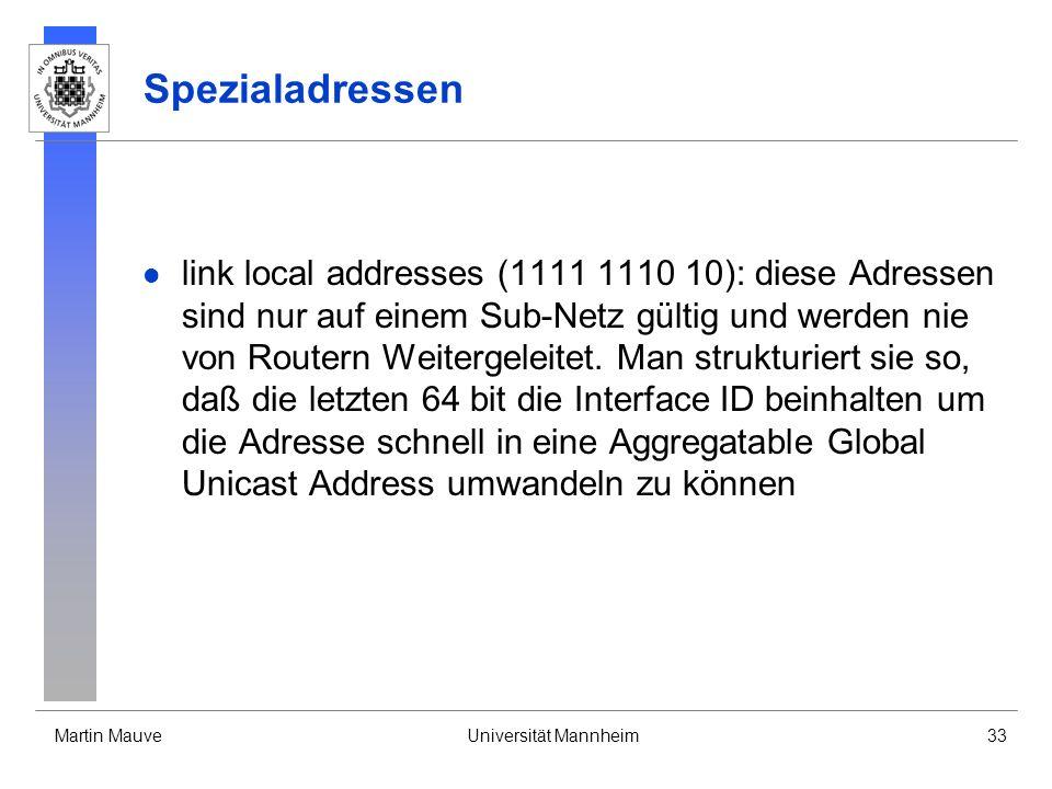Martin MauveUniversität Mannheim33 Spezialadressen link local addresses (1111 1110 10): diese Adressen sind nur auf einem Sub-Netz gültig und werden n