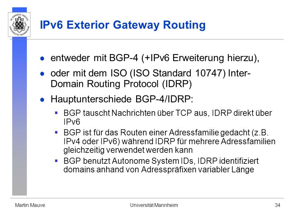 Martin MauveUniversität Mannheim34 IPv6 Exterior Gateway Routing entweder mit BGP-4 (+IPv6 Erweiterung hierzu), oder mit dem ISO (ISO Standard 10747)