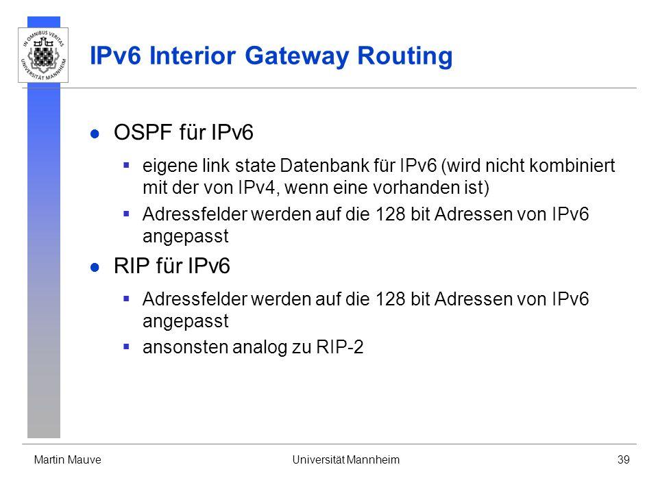 Martin MauveUniversität Mannheim39 IPv6 Interior Gateway Routing OSPF für IPv6 eigene link state Datenbank für IPv6 (wird nicht kombiniert mit der von