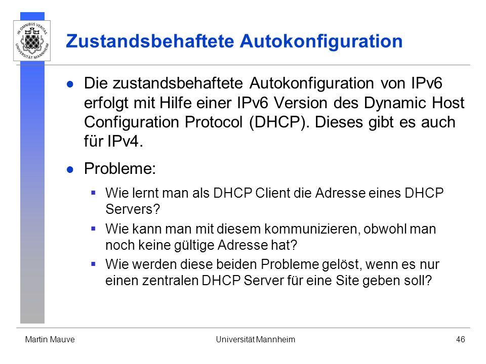 Martin MauveUniversität Mannheim46 Zustandsbehaftete Autokonfiguration Die zustandsbehaftete Autokonfiguration von IPv6 erfolgt mit Hilfe einer IPv6 V