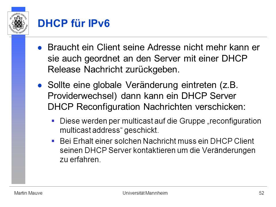 Martin MauveUniversität Mannheim52 DHCP für IPv6 Braucht ein Client seine Adresse nicht mehr kann er sie auch geordnet an den Server mit einer DHCP Re