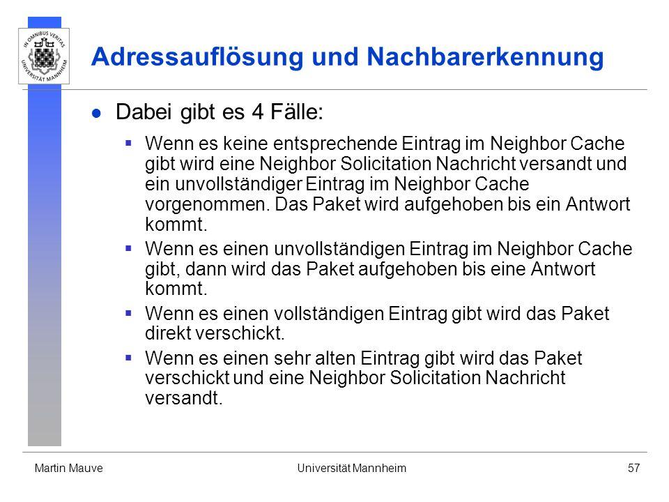 Martin MauveUniversität Mannheim57 Adressauflösung und Nachbarerkennung Dabei gibt es 4 Fälle: Wenn es keine entsprechende Eintrag im Neighbor Cache g