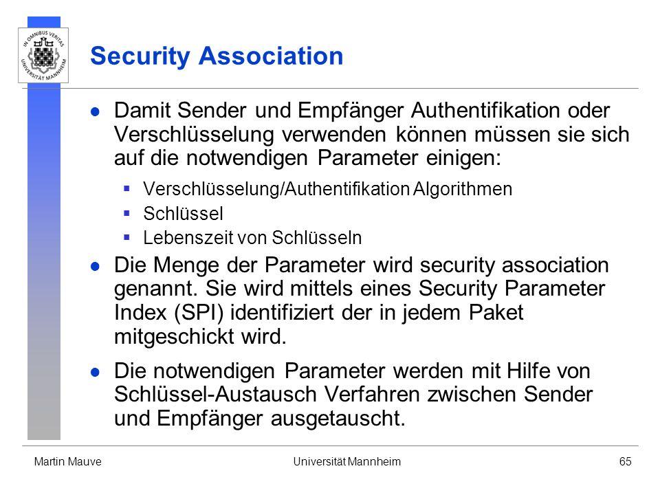 Martin MauveUniversität Mannheim65 Security Association Damit Sender und Empfänger Authentifikation oder Verschlüsselung verwenden können müssen sie s