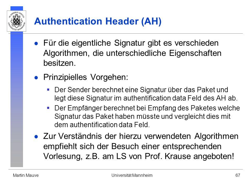 Martin MauveUniversität Mannheim67 Authentication Header (AH) Für die eigentliche Signatur gibt es verschieden Algorithmen, die unterschiedliche Eigen