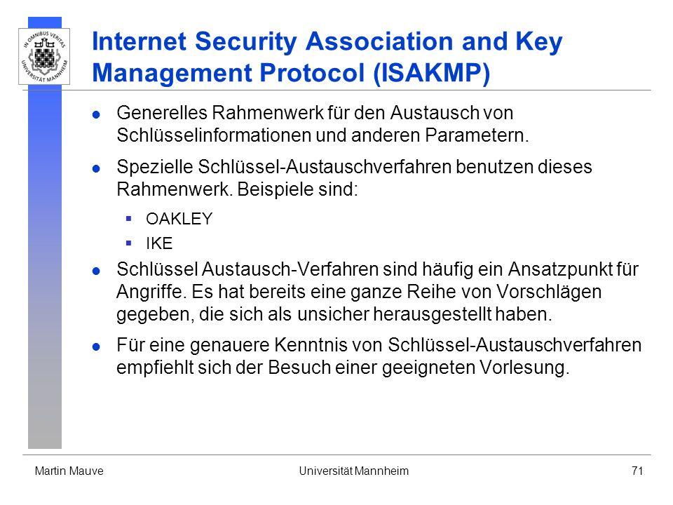 Martin MauveUniversität Mannheim71 Internet Security Association and Key Management Protocol (ISAKMP) Generelles Rahmenwerk für den Austausch von Schl