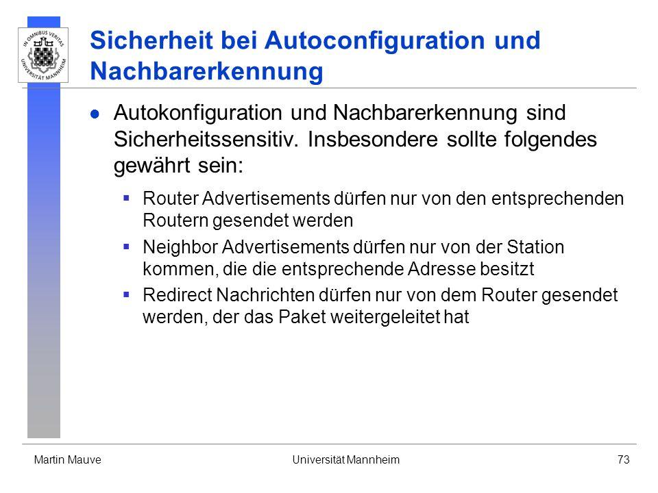 Martin MauveUniversität Mannheim73 Sicherheit bei Autoconfiguration und Nachbarerkennung Autokonfiguration und Nachbarerkennung sind Sicherheitssensit