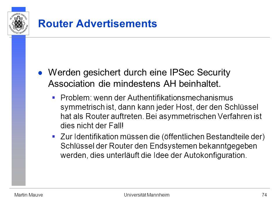 Martin MauveUniversität Mannheim74 Router Advertisements Werden gesichert durch eine IPSec Security Association die mindestens AH beinhaltet. Problem: